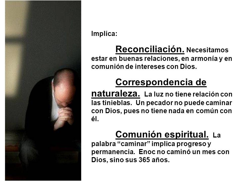 Implica: Reconciliación. Necesitamos estar en buenas relaciones, en armonía y en comunión de intereses con Dios.