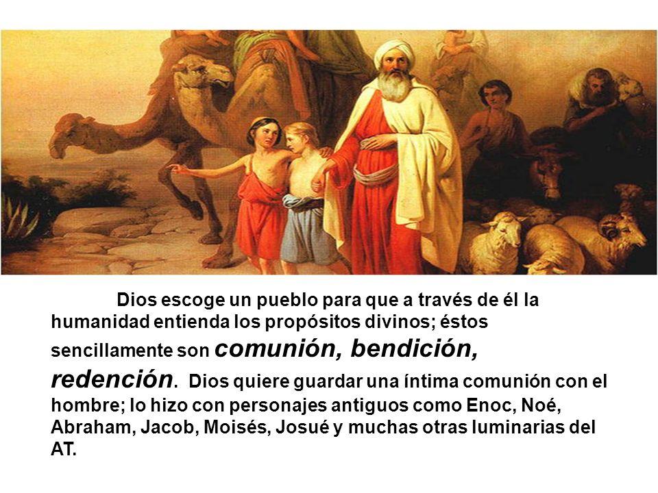 Dios escoge un pueblo para que a través de él la humanidad entienda los propósitos divinos; éstos sencillamente son comunión, bendición, redención.