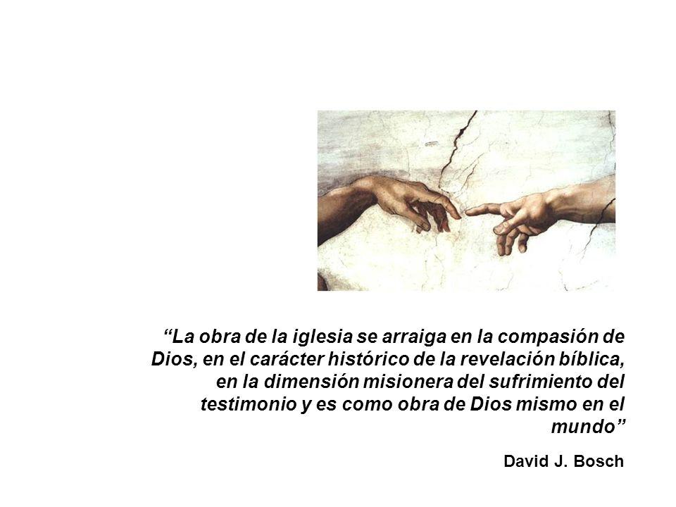 La obra de la iglesia se arraiga en la compasión de Dios, en el carácter histórico de la revelación bíblica, en la dimensión misionera del sufrimiento del testimonio y es como obra de Dios mismo en el mundo
