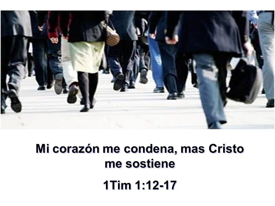 Mi corazón me condena, mas Cristo me sostiene