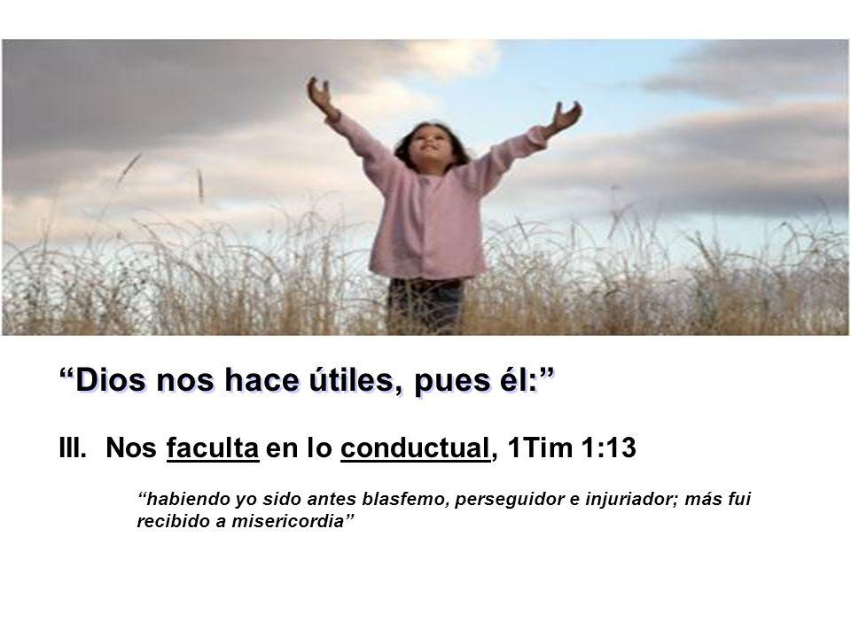 Dios nos hace útiles, pues él: