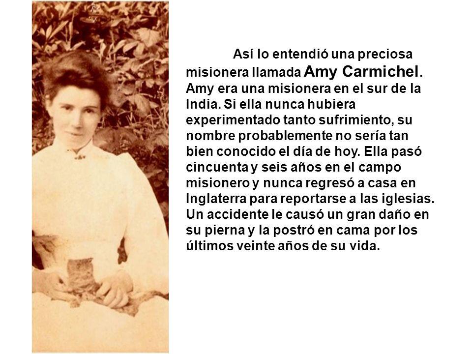 Así lo entendió una preciosa misionera llamada Amy Carmichel