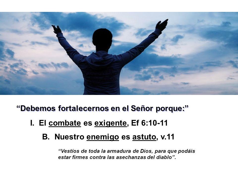 Debemos fortalecernos en el Señor porque:
