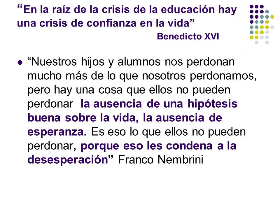 En la raíz de la crisis de la educación hay una crisis de confianza en la vida Benedicto XVI