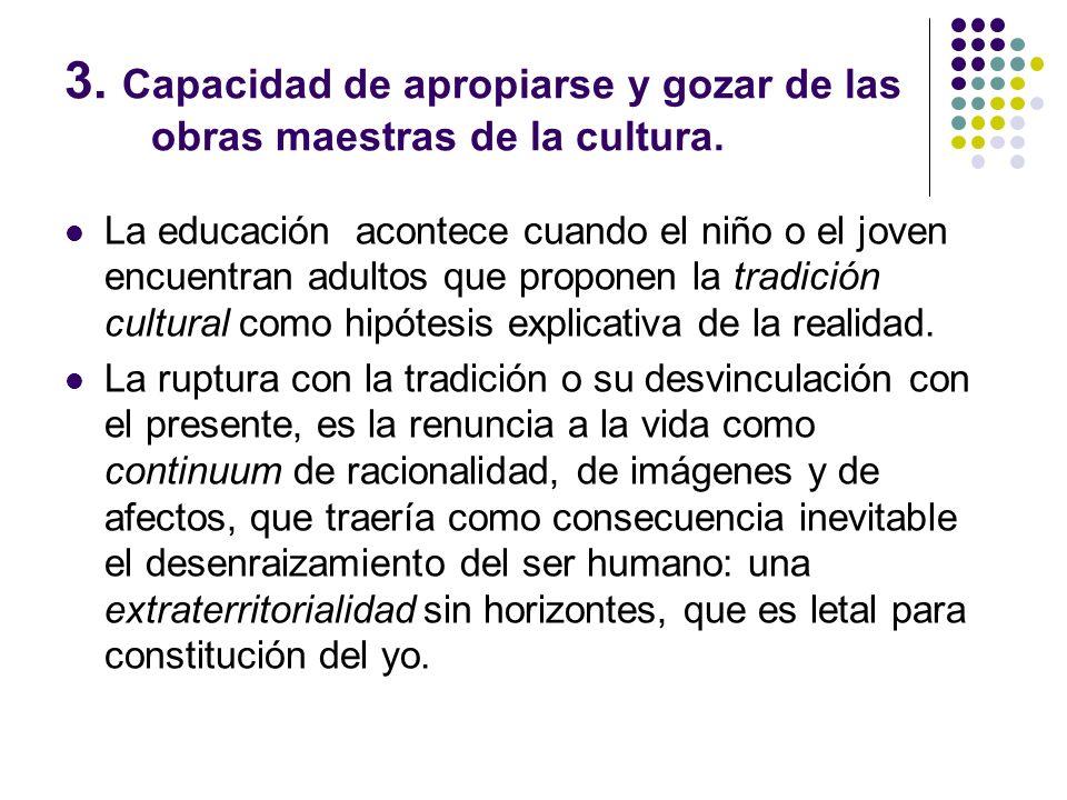 3. Capacidad de apropiarse y gozar de las obras maestras de la cultura.