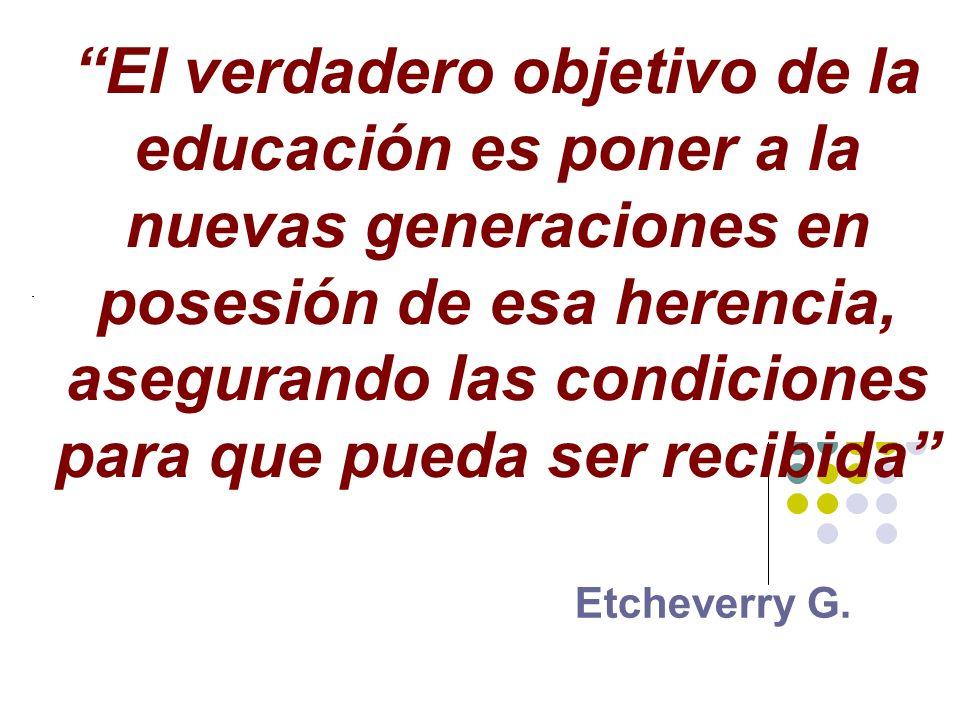 El verdadero objetivo de la educación es poner a la nuevas generaciones en posesión de esa herencia, asegurando las condiciones para que pueda ser recibida