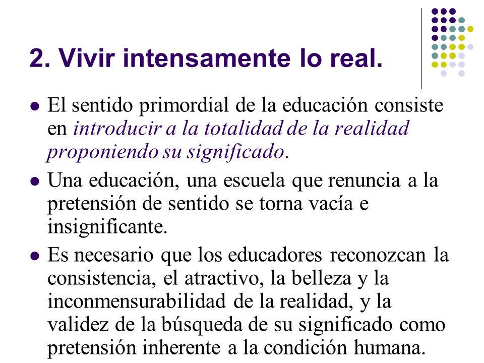 2. Vivir intensamente lo real.