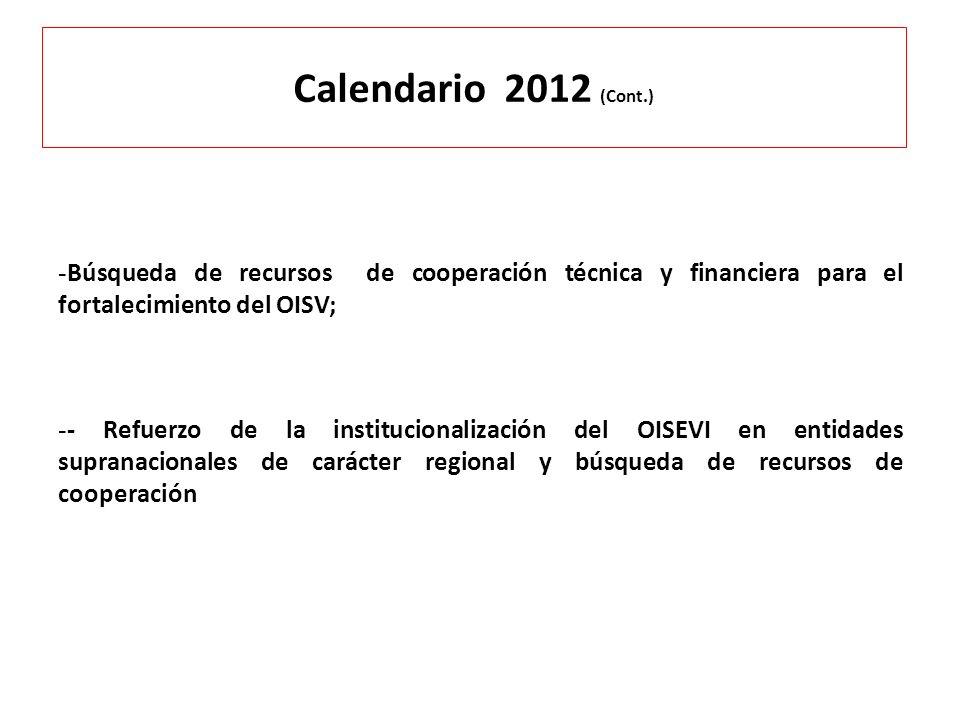 Calendario 2012 (Cont.) Búsqueda de recursos de cooperación técnica y financiera para el fortalecimiento del OISV;