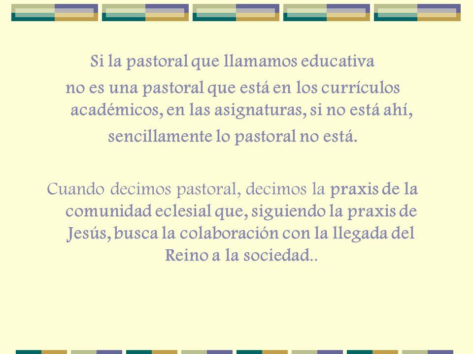 Si la pastoral que llamamos educativa