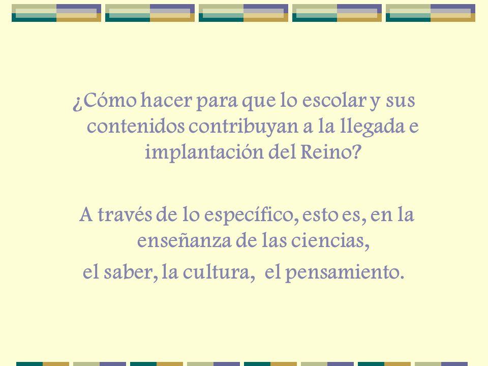 el saber, la cultura, el pensamiento.