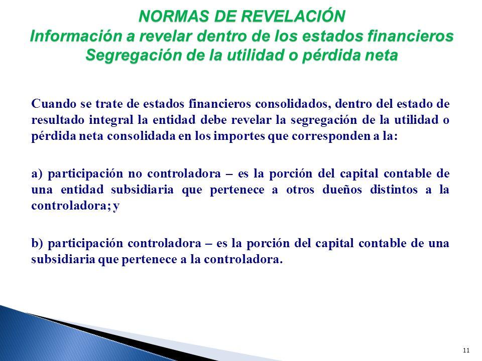 NORMAS DE REVELACIÓN Información a revelar dentro de los estados financieros Segregación de la utilidad o pérdida neta