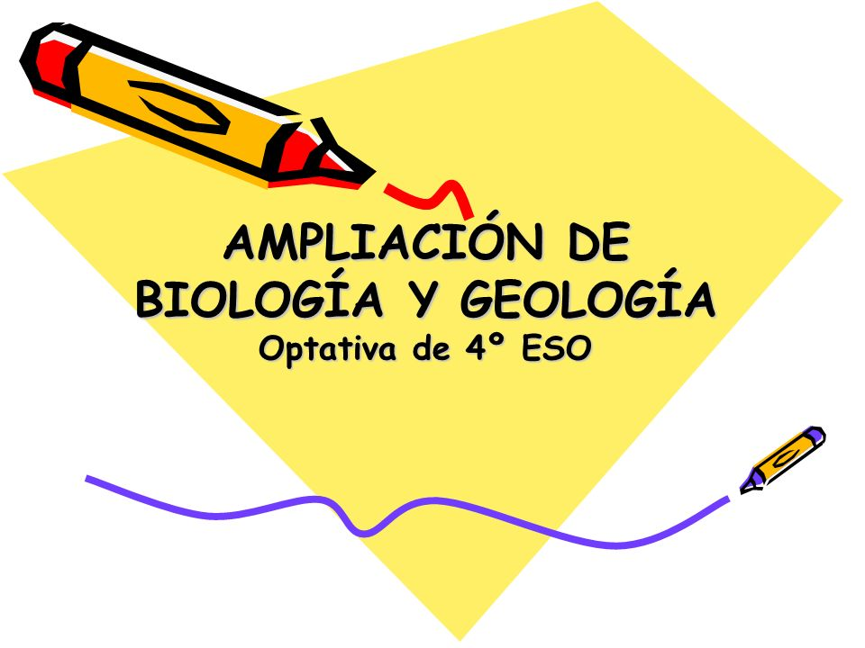 AMPLIACIÓN DE BIOLOGÍA Y GEOLOGÍA Optativa de 4º ESO