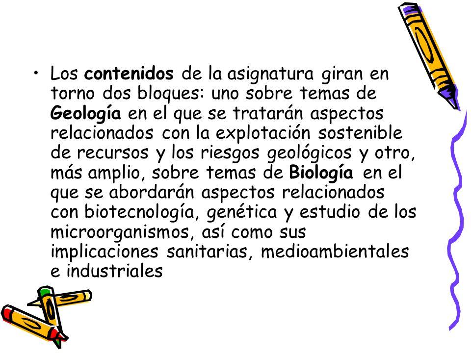 Los contenidos de la asignatura giran en torno dos bloques: uno sobre temas de Geología en el que se tratarán aspectos relacionados con la explotación sostenible de recursos y los riesgos geológicos y otro, más amplio, sobre temas de Biología en el que se abordarán aspectos relacionados con biotecnología, genética y estudio de los microorganismos, así como sus implicaciones sanitarias, medioambientales e industriales