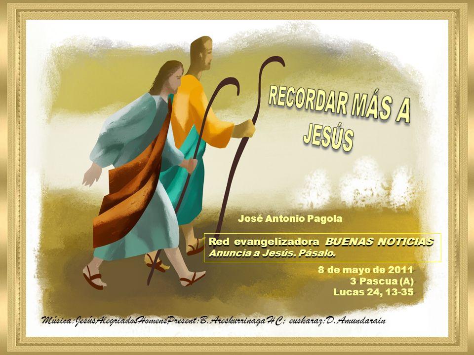 RECORDAR MÁS A JESÚS. José Antonio Pagola. Red evangelizadora BUENAS NOTICIAS. Anuncia a Jesús. Pásalo.