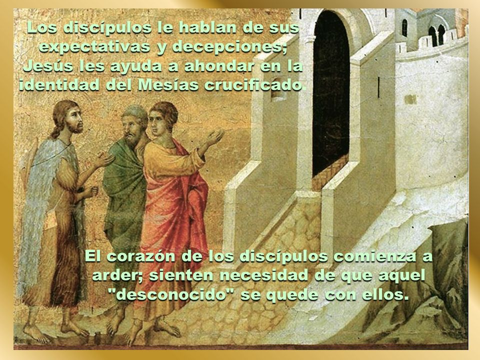 Los discípulos le hablan de sus expectativas y decepciones; Jesús les ayuda a ahondar en la identidad del Mesías crucificado.