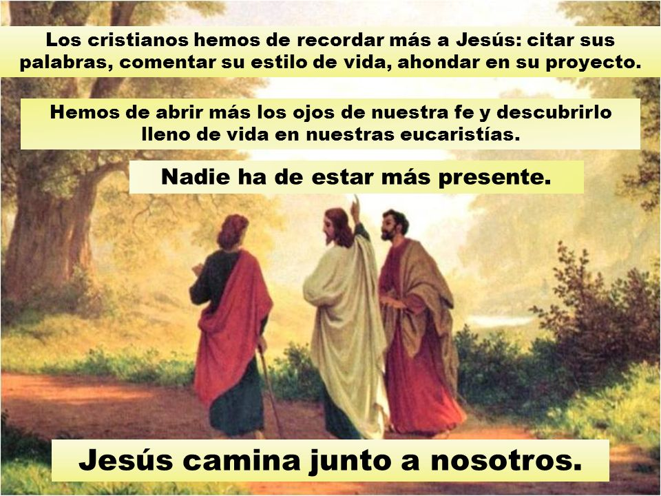 Jesús camina junto a nosotros.