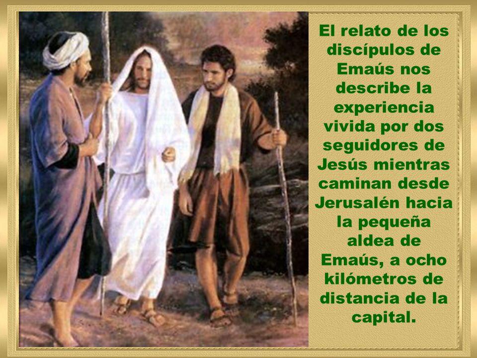 El relato de los discípulos de Emaús nos describe la experiencia vivida por dos seguidores de Jesús mientras caminan desde Jerusalén hacia la pequeña aldea de Emaús, a ocho kilómetros de distancia de la capital.