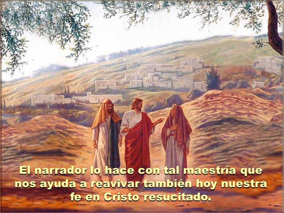 El narrador lo hace con tal maestría que nos ayuda a reavivar también hoy nuestra fe en Cristo resucitado.