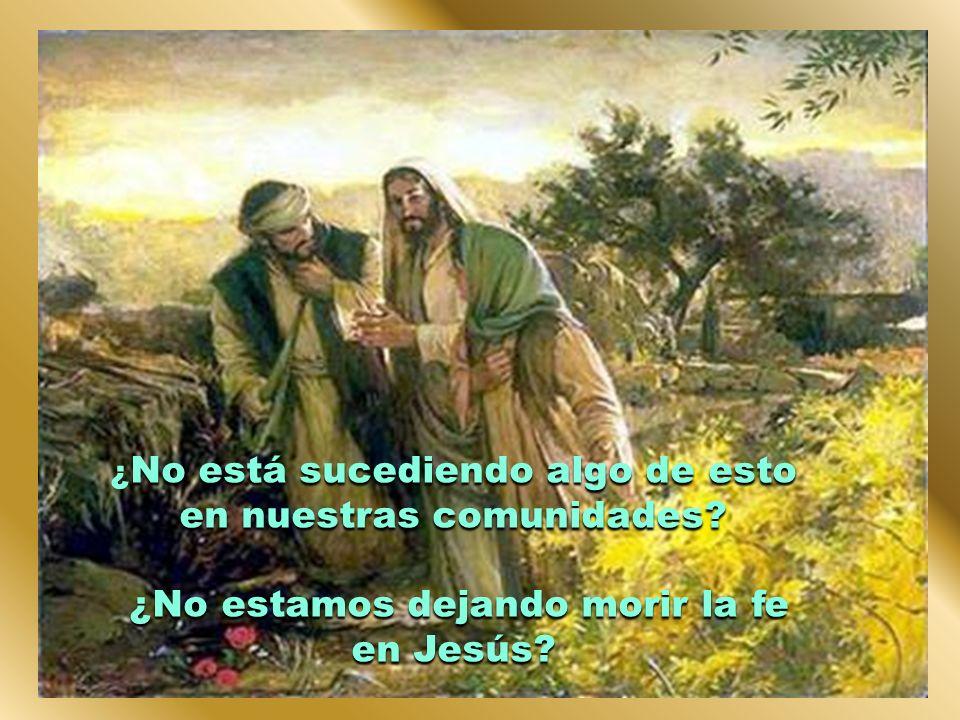 ¿No estamos dejando morir la fe en Jesús