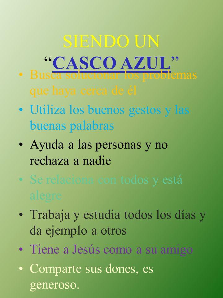 SIENDO UN CASCO AZUL Busca solucionar los problemas que haya cerca de él. Utiliza los buenos gestos y las buenas palabras.