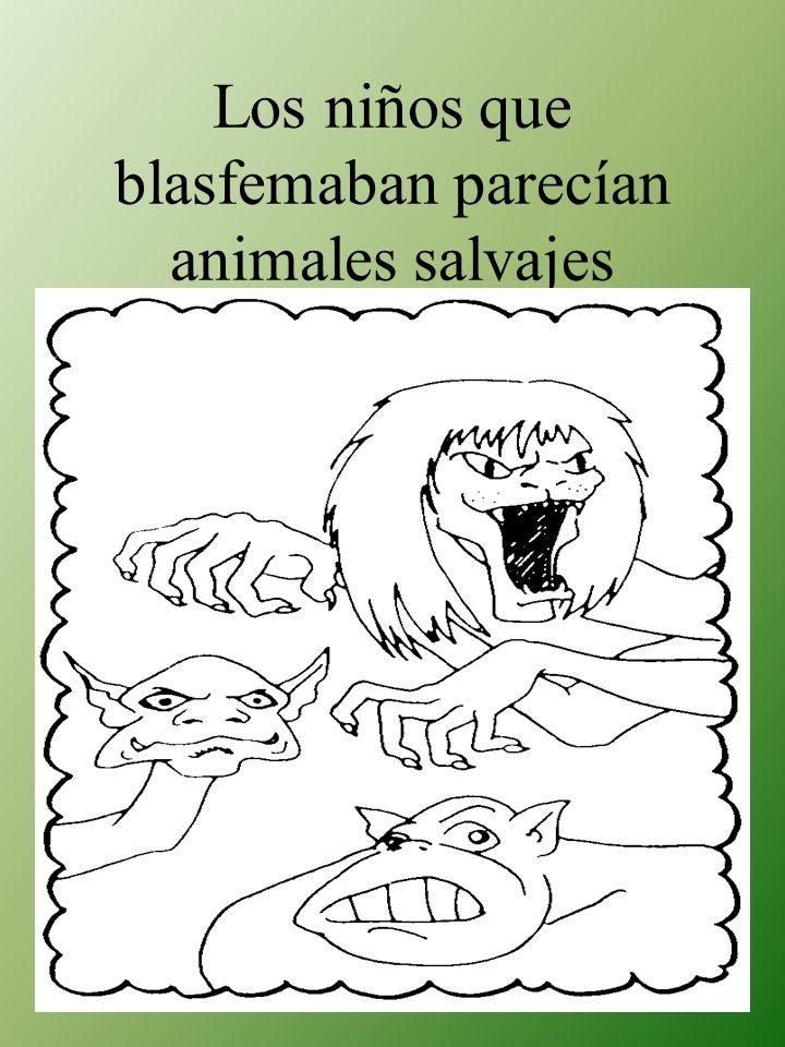 Los niños que blasfemaban parecían animales salvajes