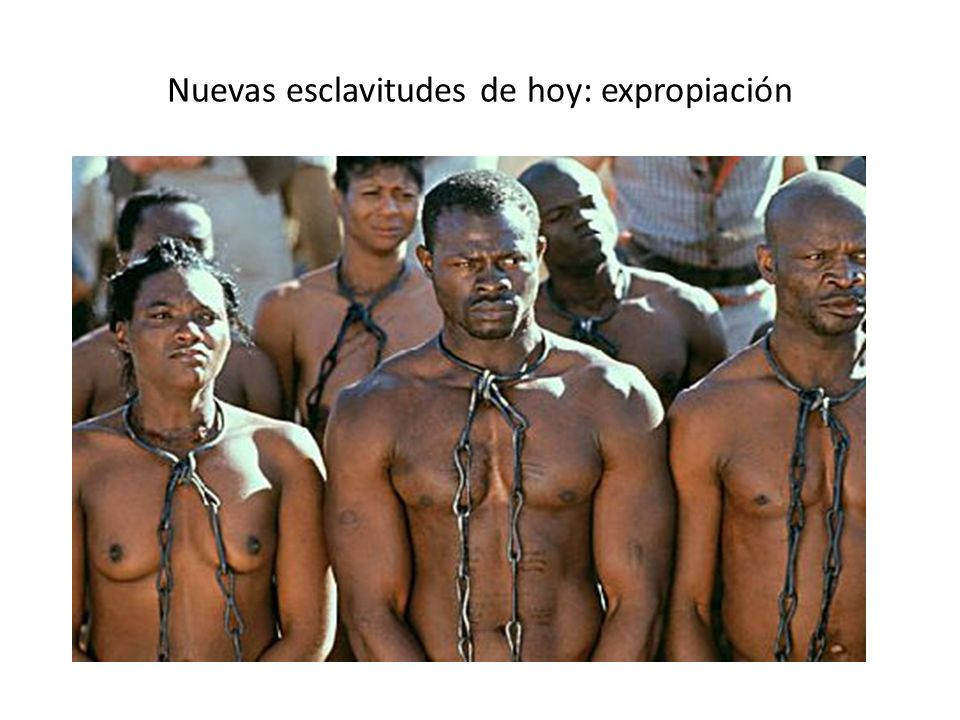 Nuevas esclavitudes de hoy: expropiación