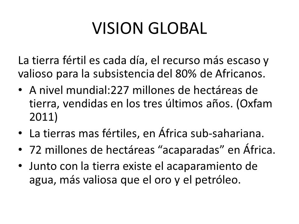 VISION GLOBALLa tierra fértil es cada día, el recurso más escaso y valioso para la subsistencia del 80% de Africanos.