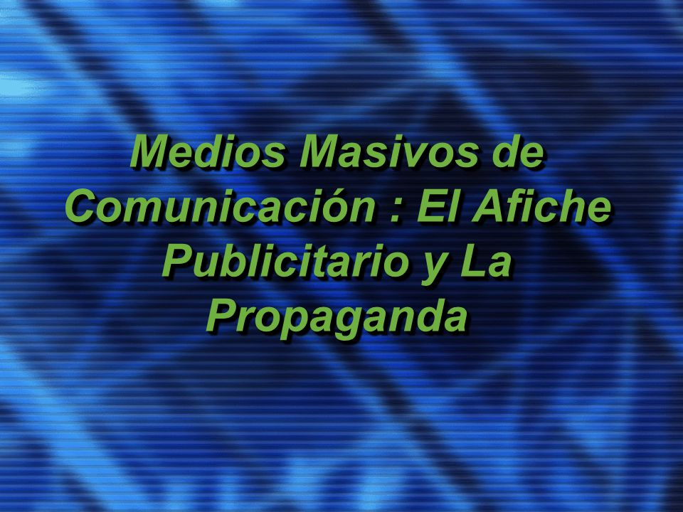 Medios Masivos de Comunicación : El Afiche Publicitario y La Propaganda