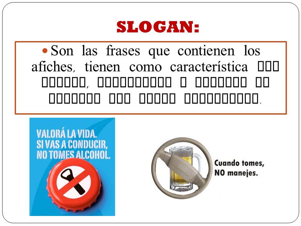 SLOGAN: Son las frases que contienen los afiches, tienen como característica ser breves, llamativas y resumen el mensaje que desea transmitir.