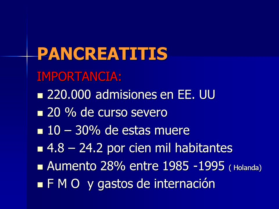 PANCREATITIS IMPORTANCIA: 220.000 admisiones en EE. UU