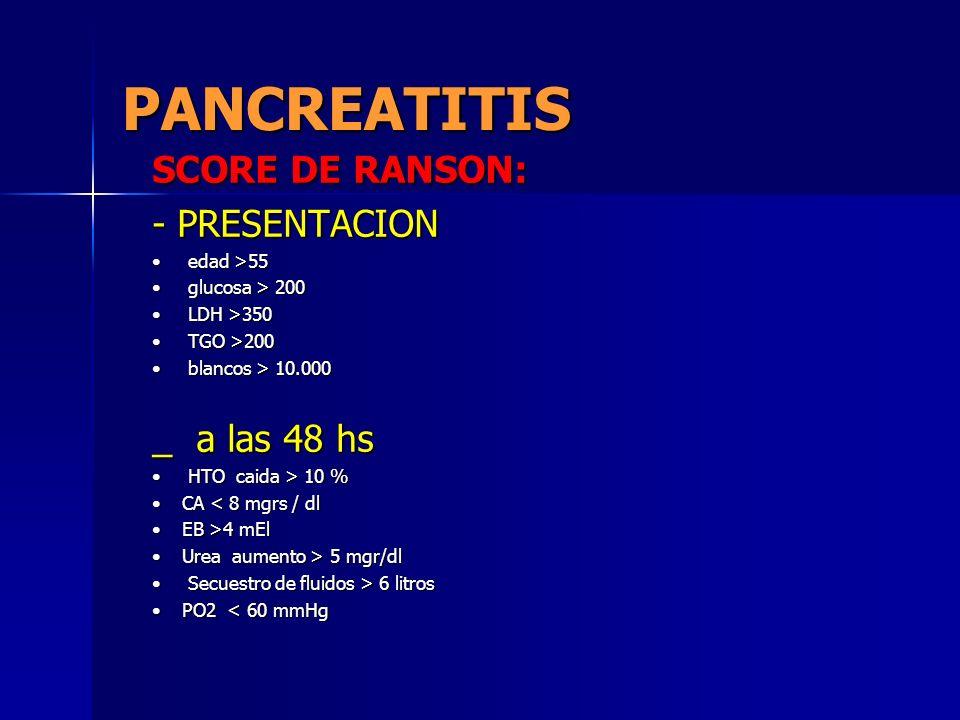 PANCREATITIS SCORE DE RANSON: - PRESENTACION _ a las 48 hs edad >55