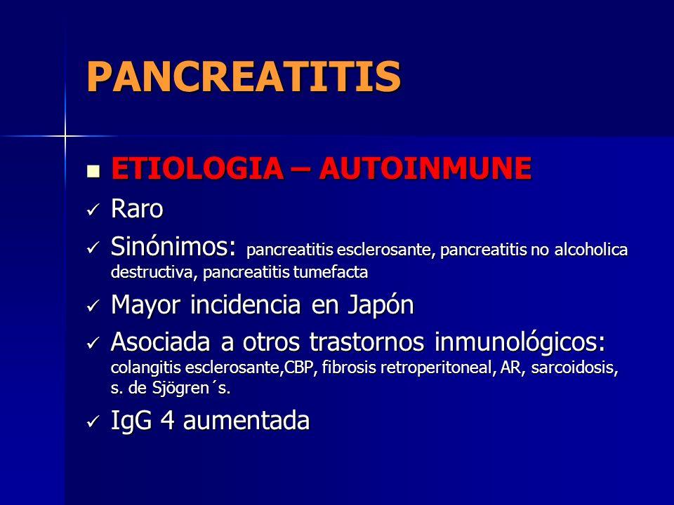 PANCREATITIS ETIOLOGIA – AUTOINMUNE Raro