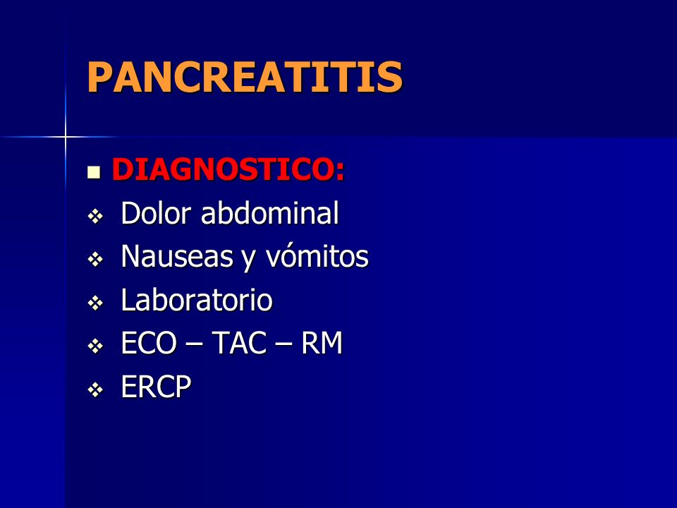 PANCREATITIS DIAGNOSTICO: Dolor abdominal Nauseas y vómitos