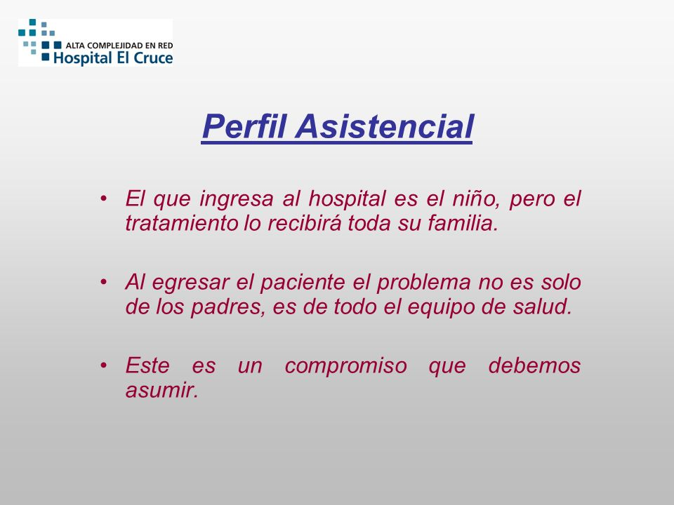 Perfil AsistencialEl que ingresa al hospital es el niño, pero el tratamiento lo recibirá toda su familia.