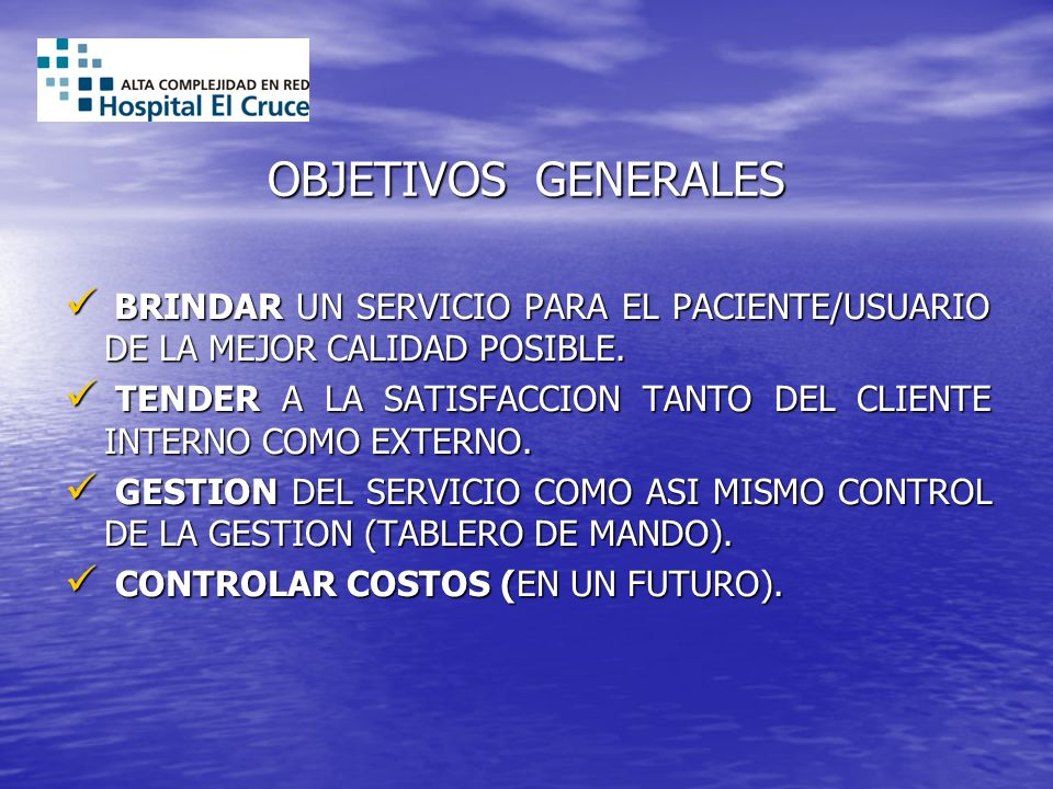 OBJETIVOS GENERALES BRINDAR UN SERVICIO PARA EL PACIENTE/USUARIO DE LA MEJOR CALIDAD POSIBLE.