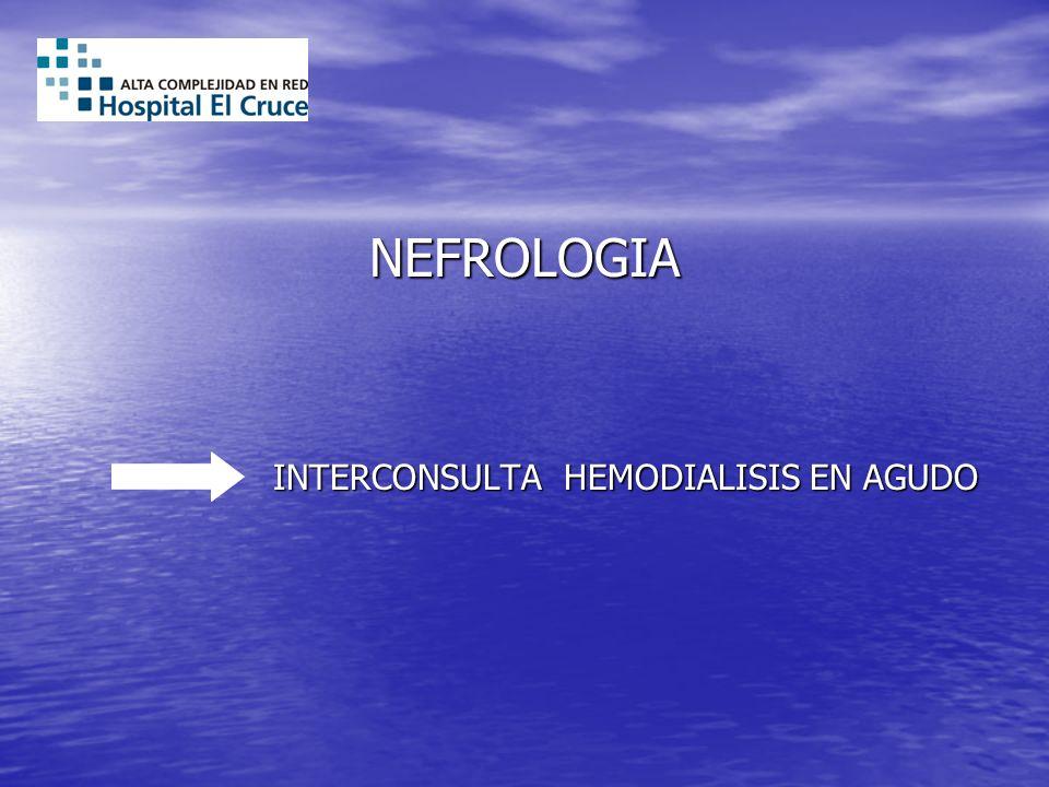 NEFROLOGIA INTERCONSULTA HEMODIALISIS EN AGUDO