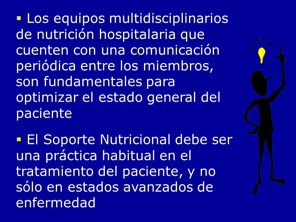 Los equipos multidisciplinarios de nutrición hospitalaria que cuenten con una comunicación periódica entre los miembros, son fundamentales para optimizar el estado general del paciente