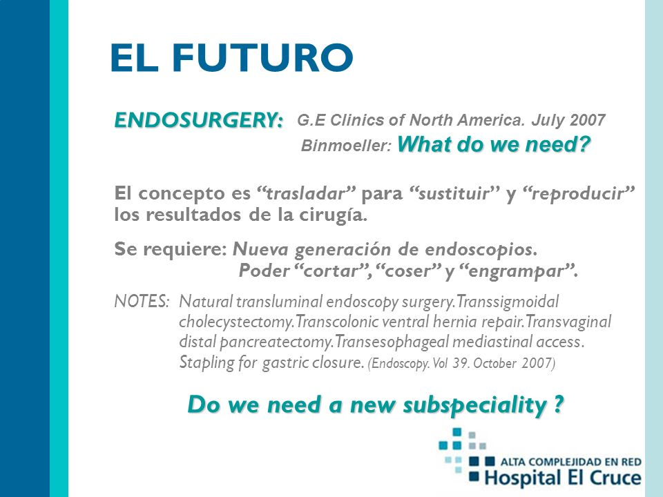 EL FUTURO Do we need a new subspeciality ENDOSURGERY: