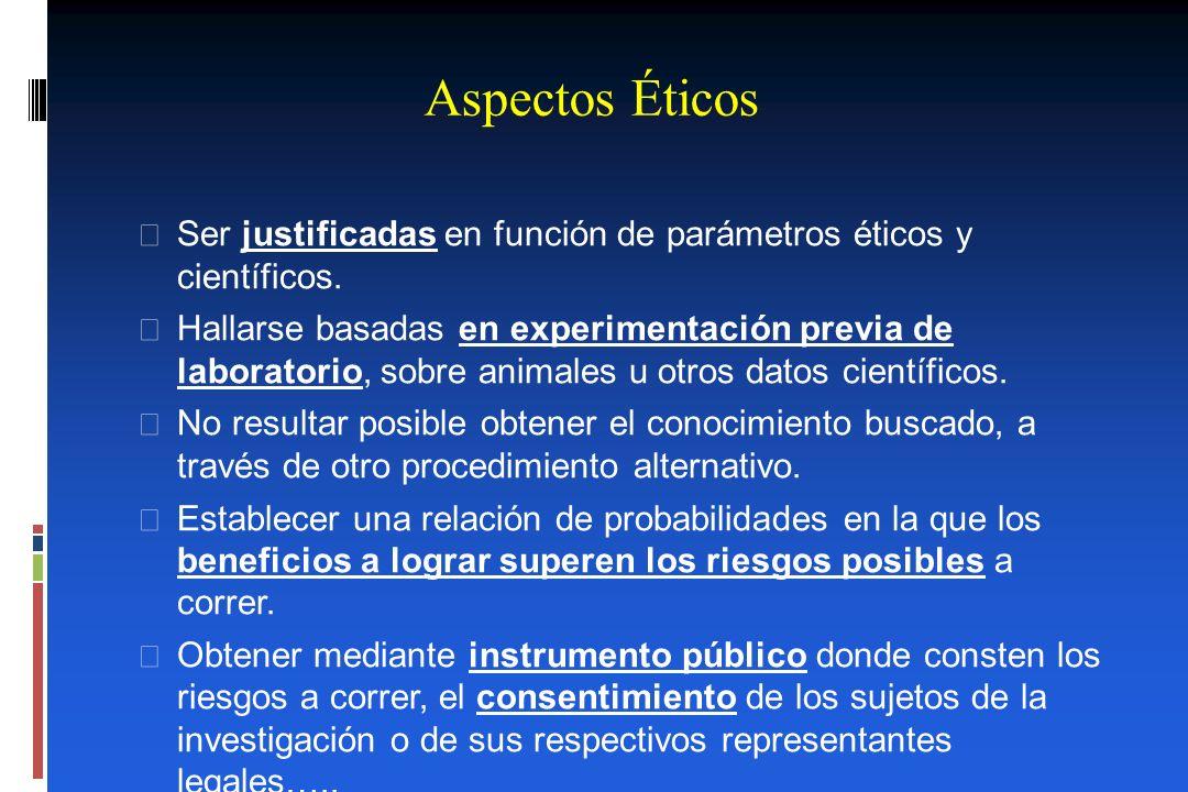 Aspectos Éticos Ser justificadas en función de parámetros éticos y científicos.