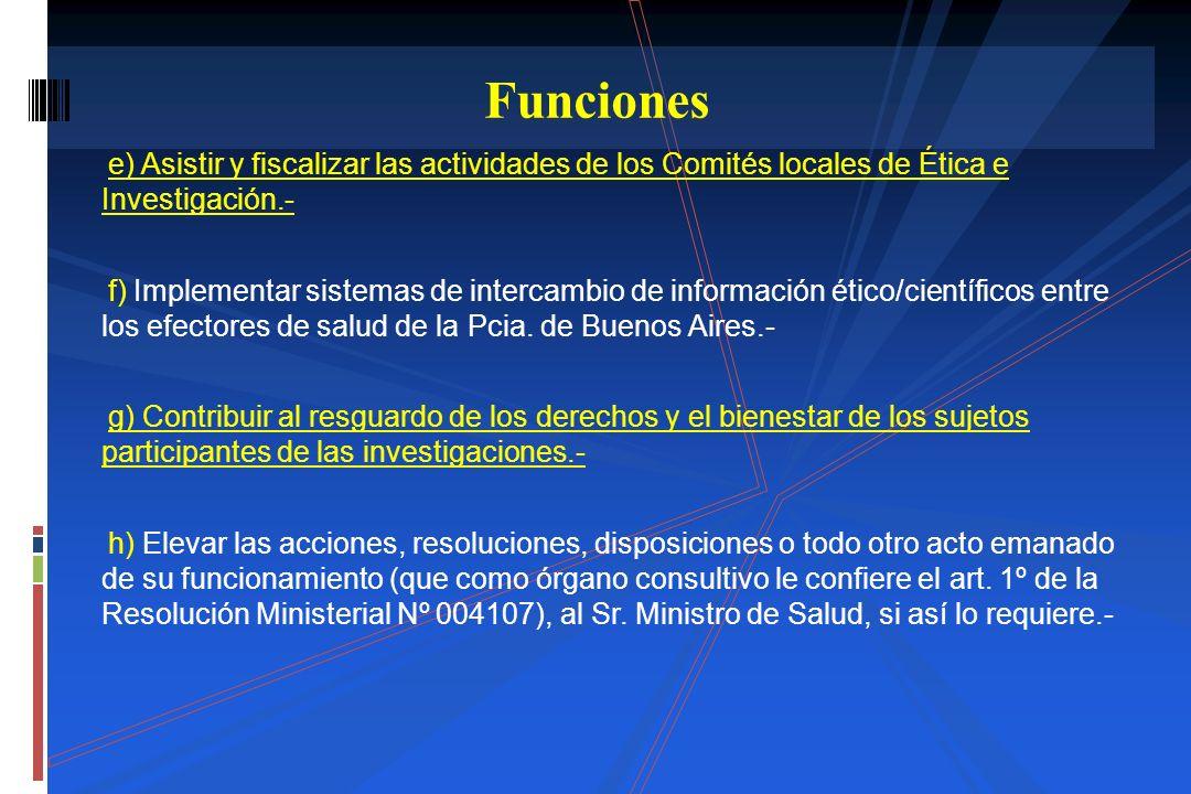 Funciones e) Asistir y fiscalizar las actividades de los Comités locales de Ética e Investigación.-