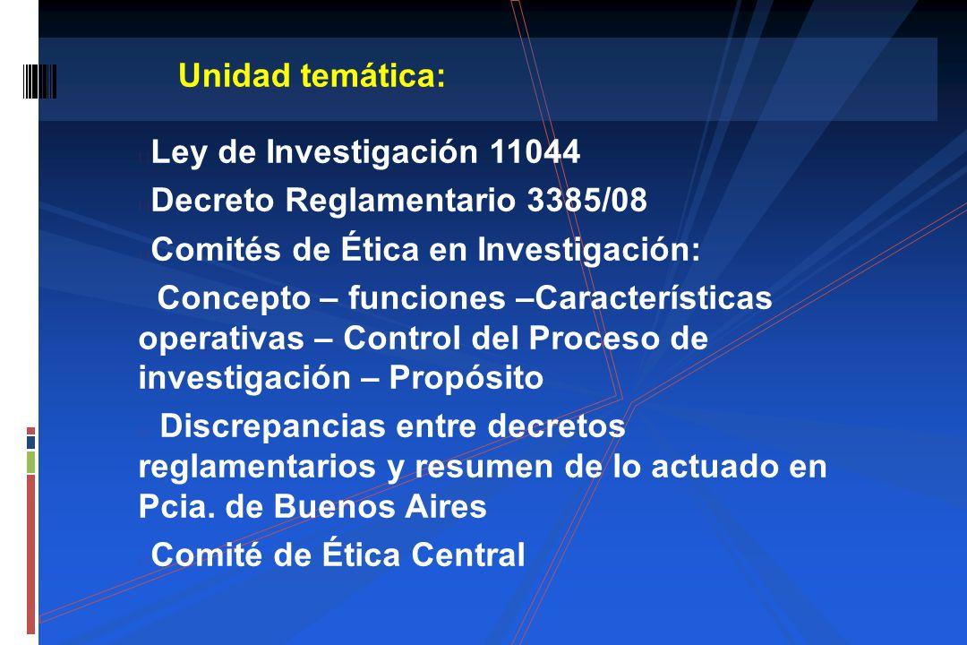 Unidad temática: Ley de Investigación 11044. Decreto Reglamentario 3385/08. Comités de Ética en Investigación: