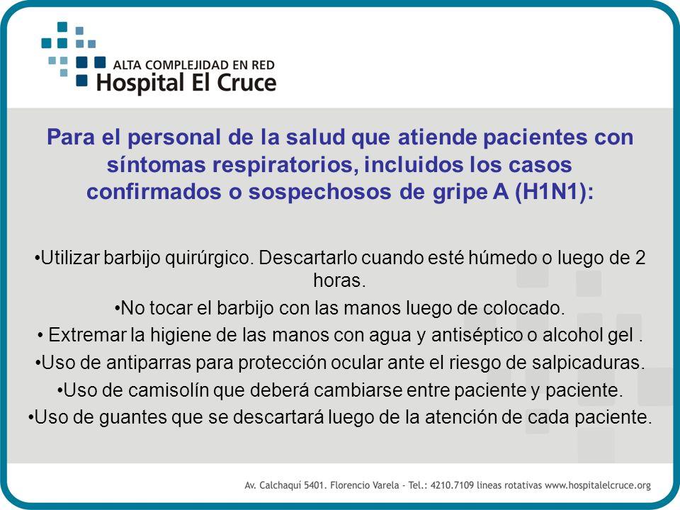 Para el personal de la salud que atiende pacientes con síntomas respiratorios, incluidos los casos confirmados o sospechosos de gripe A (H1N1):