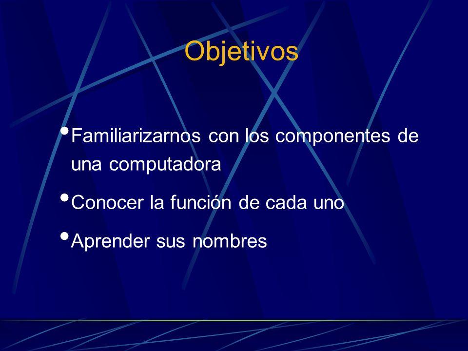 Objetivos Familiarizarnos con los componentes de una computadora