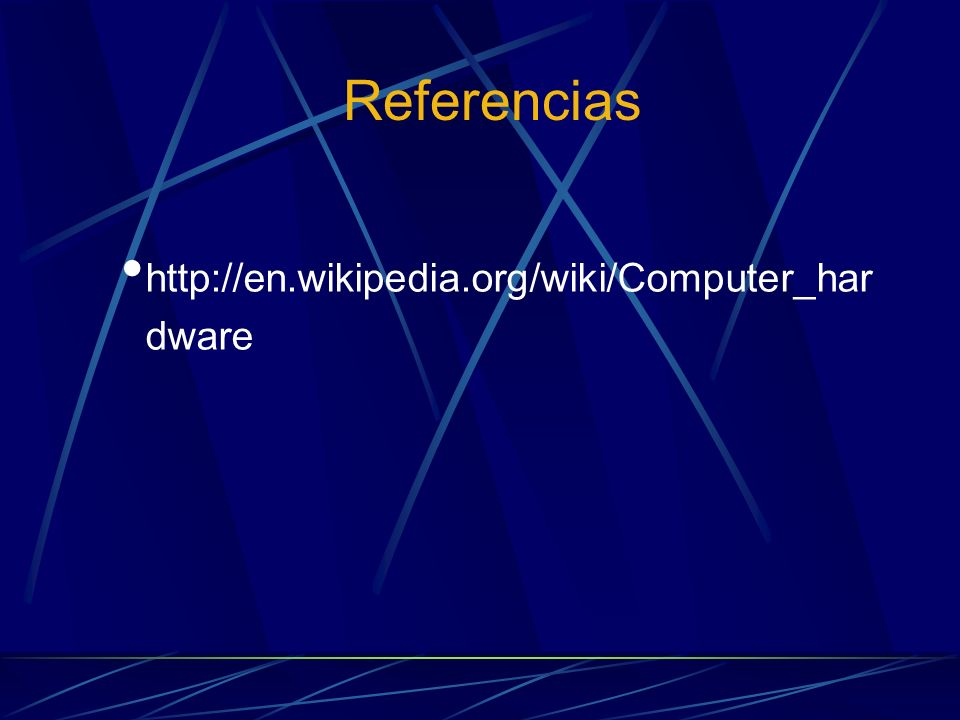 Referencias http://en.wikipedia.org/wiki/Computer_hardware