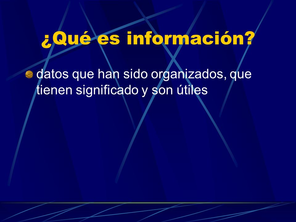 ¿Qué es información datos que han sido organizados, que tienen significado y son útiles