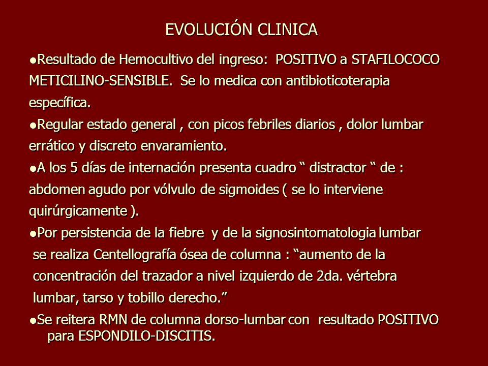 EVOLUCIÓN CLINICA●Resultado de Hemocultivo del ingreso: POSITIVO a STAFILOCOCO. METICILINO-SENSIBLE. Se lo medica con antibioticoterapia.