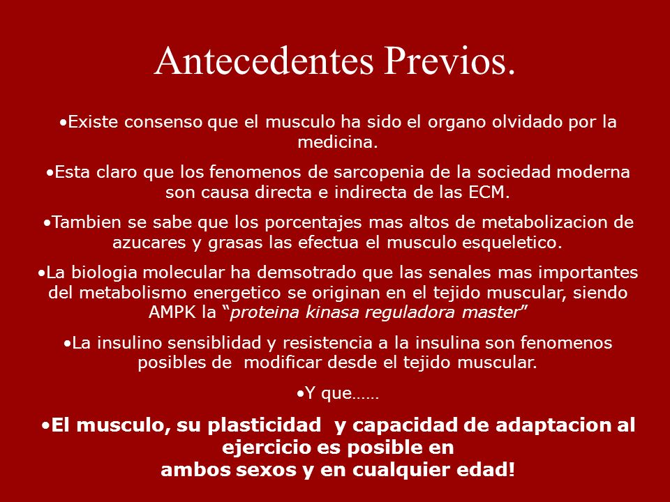 Antecedentes Previos. Existe consenso que el musculo ha sido el organo olvidado por la medicina.