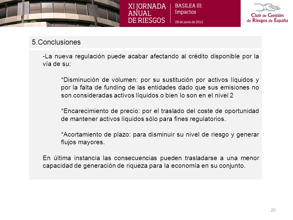 5.Conclusiones -La nueva regulación puede acabar afectando al crédito disponible por la vía de su: