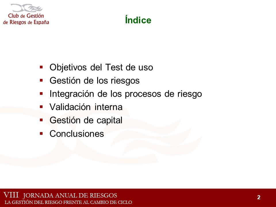 Índice Objetivos del Test de uso. Gestión de los riesgos. Integración de los procesos de riesgo. Validación interna.