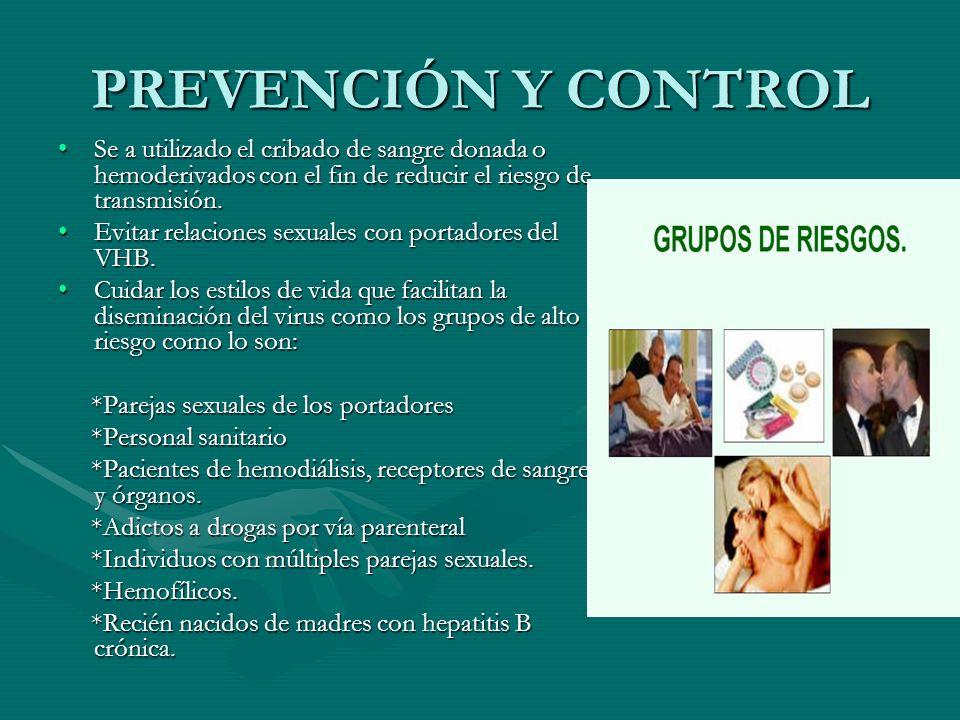 PREVENCIÓN Y CONTROL Se a utilizado el cribado de sangre donada o hemoderivados con el fin de reducir el riesgo de transmisión.